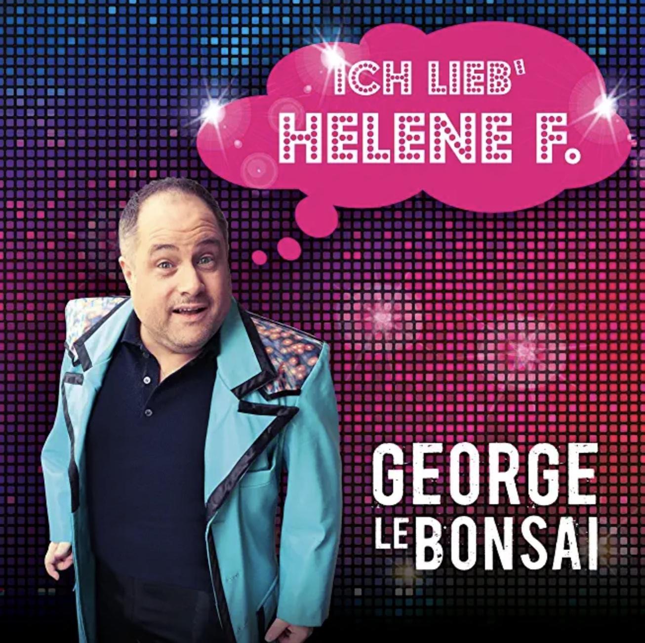 George le Bonsai – Ich lieb Helene F.