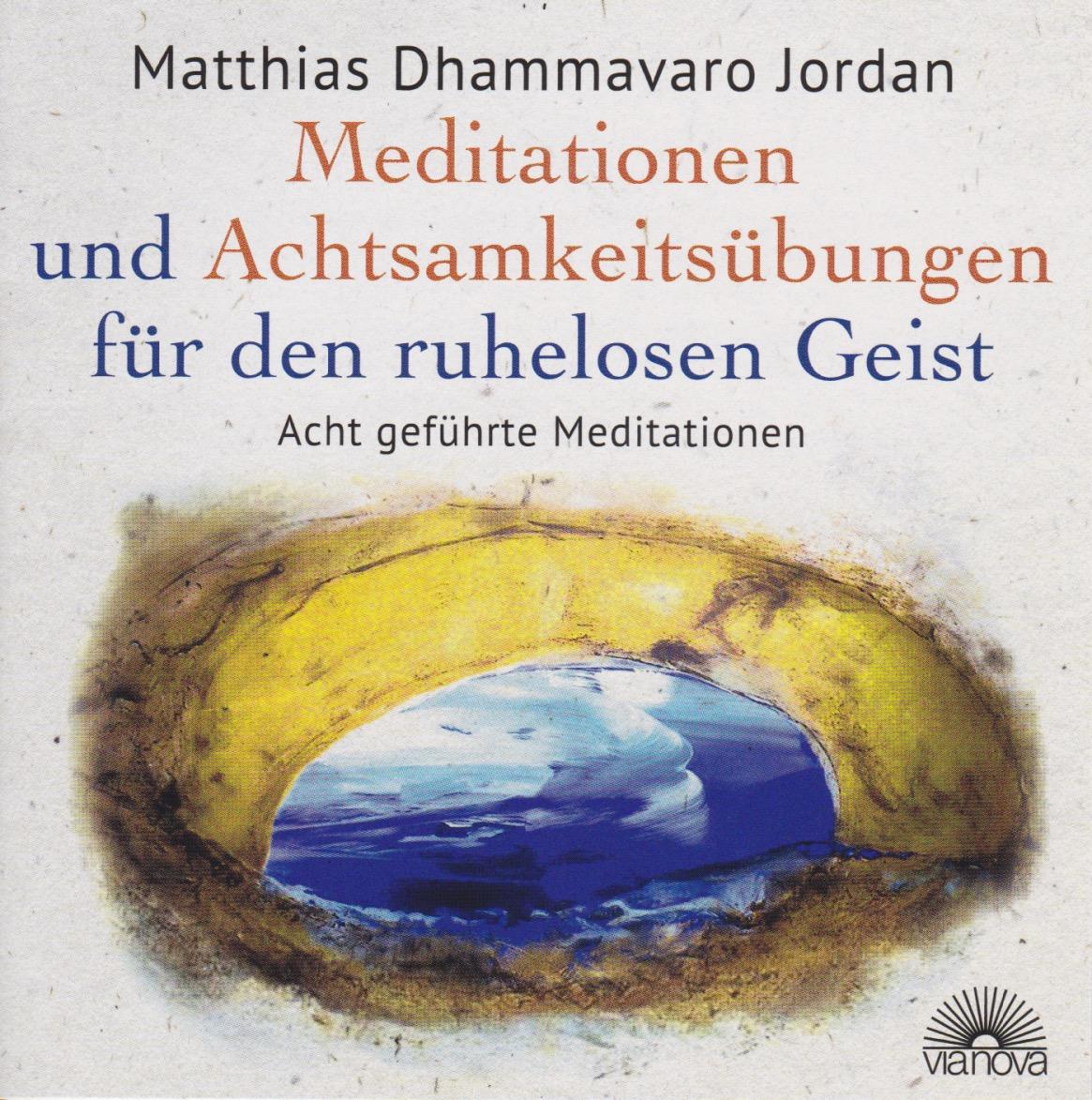 Matthias Dhammavaro Jordan – Meditationen und Achtsamkeitsübungen für den ruhelosen Geist