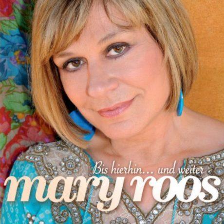 Mary Roos – Bis hierhin…und weiter
