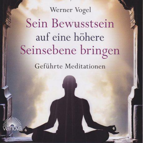 Werner Vogel – Sein Bewusstsein auf eine höhere Seinsebene bringen