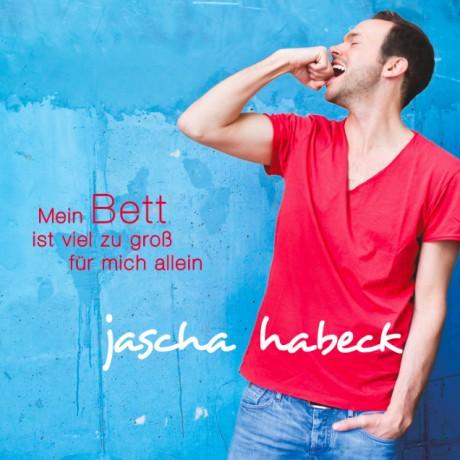 Jascha Habeck – Mein Bett ist viel zu groß für mich allein