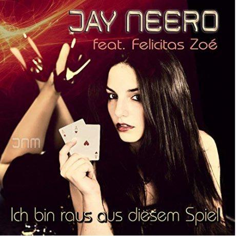 Jay Neero feat. Felicitas Zoe – Ich bin raus aus diesem Spiel